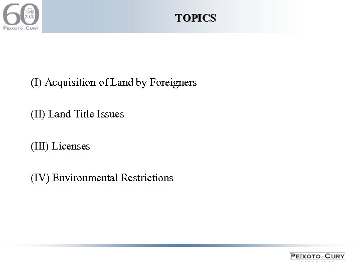 TOPICS (I) Acquisition of Land by Foreigners (II) Land Title Issues (III) Licenses (IV)