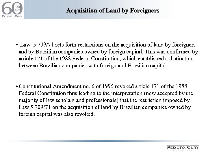 Acquisition of Land by Foreigners • Law 5. 709/71 sets forth restrictions on the