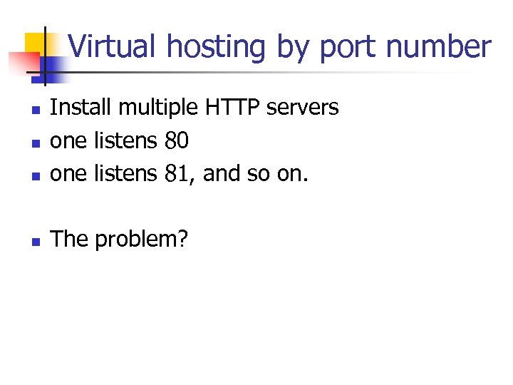 Virtual hosting by port number n Install multiple HTTP servers one listens 80 one