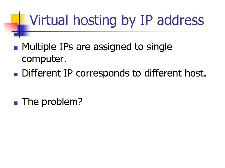 Virtual hosting by IP address n Multiple IPs are assigned to single computer. Different