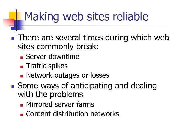 Making web sites reliable n There are several times during which web sites commonly