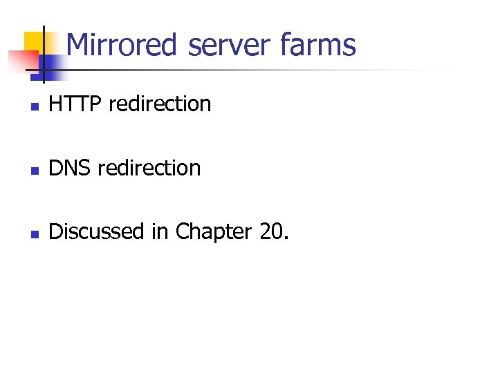 Mirrored server farms n HTTP redirection n DNS redirection n Discussed in Chapter 20.