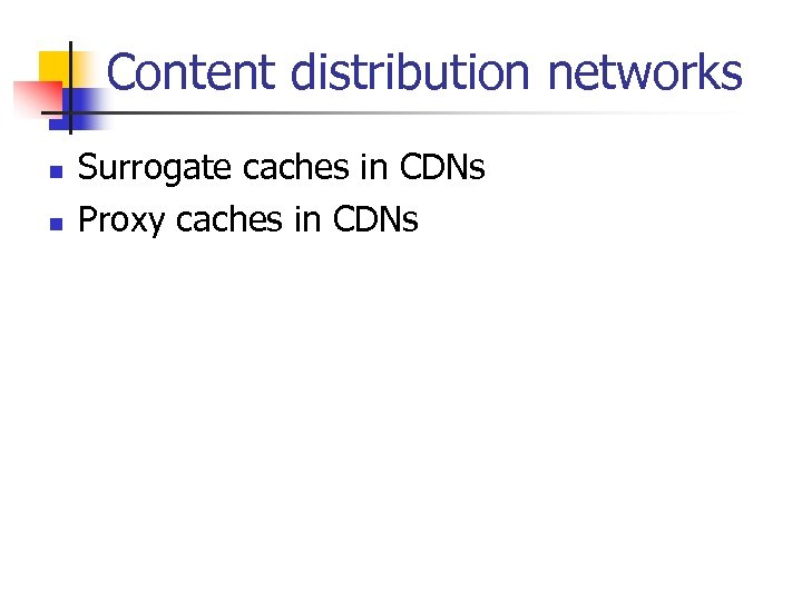 Content distribution networks n n Surrogate caches in CDNs Proxy caches in CDNs