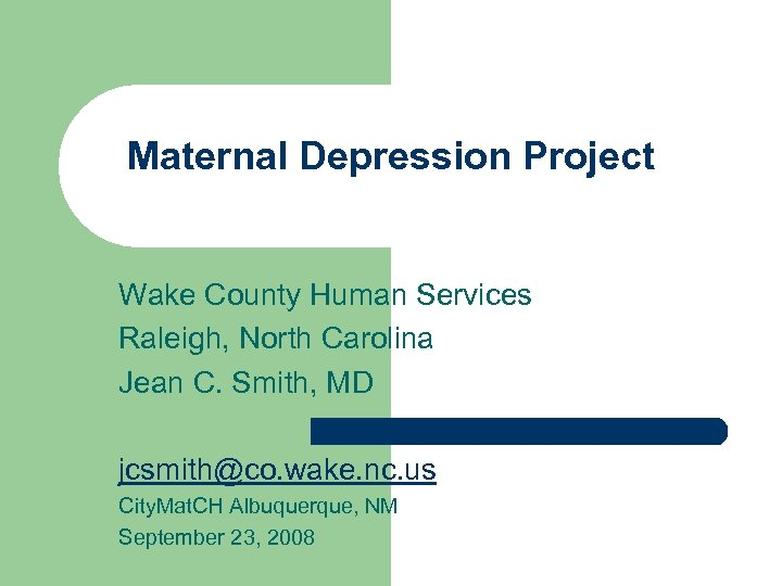Maternal Depression Project Wake County Human Services Raleigh, North Carolina Jean C. Smith, MD