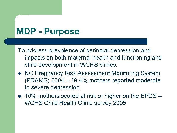 MDP - Purpose To address prevalence of perinatal depression and impacts on both maternal