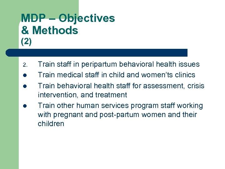 MDP – Objectives & Methods (2) 2. l l l Train staff in peripartum