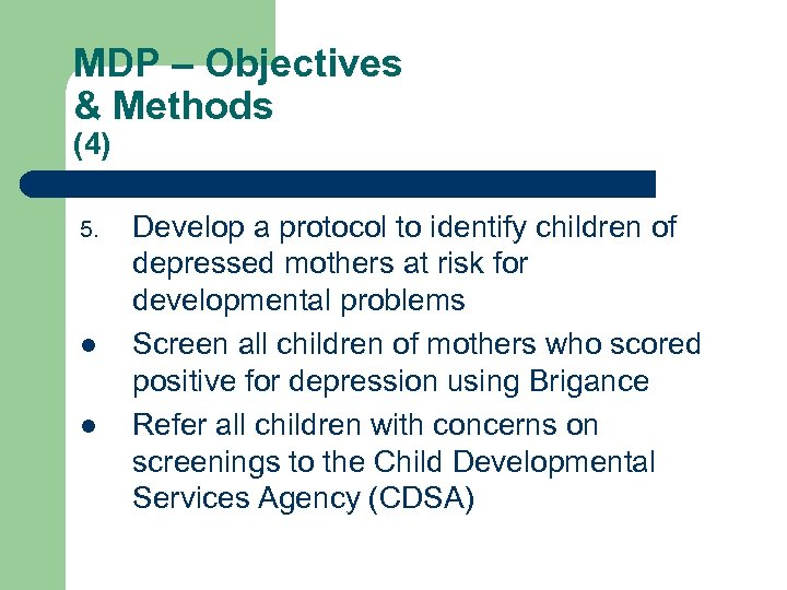MDP – Objectives & Methods (4) 5. l l Develop a protocol to identify