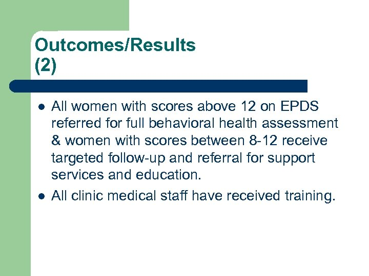 Outcomes/Results (2) l l All women with scores above 12 on EPDS referred for