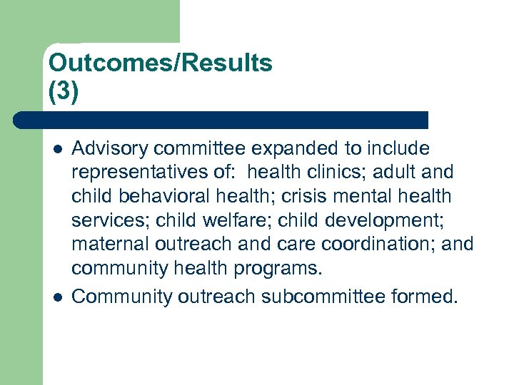 Outcomes/Results (3) l l Advisory committee expanded to include representatives of: health clinics; adult