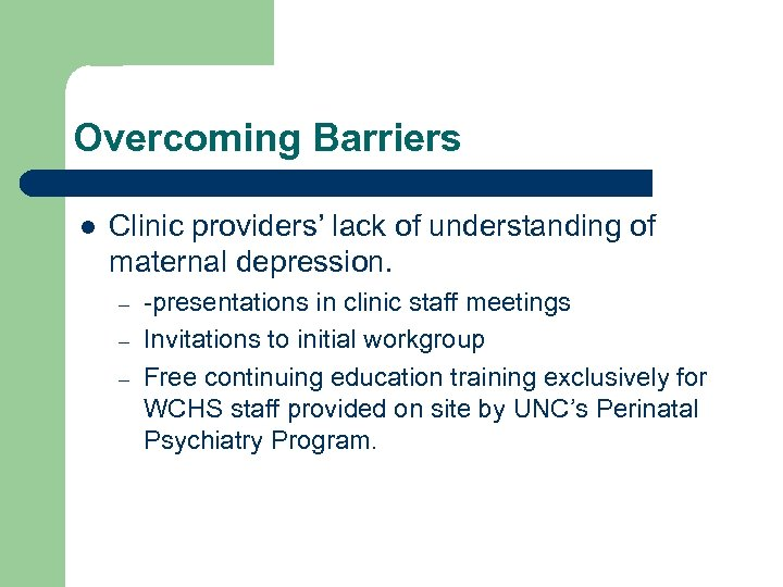 Overcoming Barriers l Clinic providers' lack of understanding of maternal depression. – – –