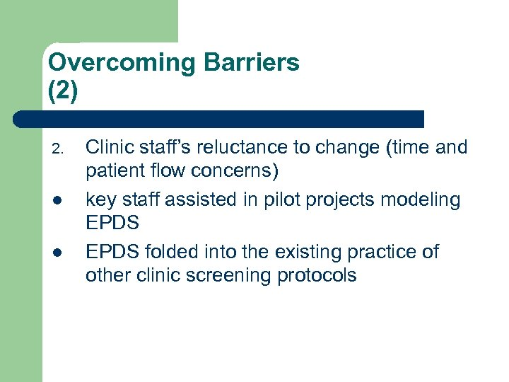 Overcoming Barriers (2) 2. l l Clinic staff's reluctance to change (time and patient