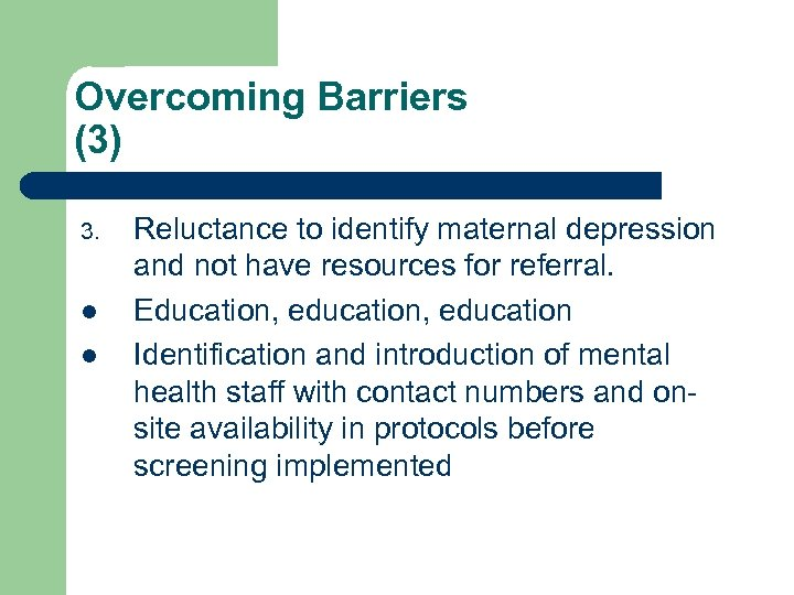 Overcoming Barriers (3) 3. l l Reluctance to identify maternal depression and not have