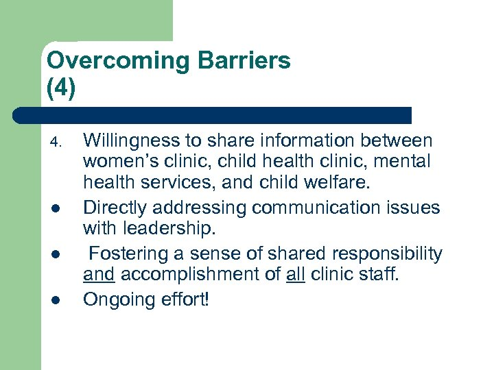 Overcoming Barriers (4) 4. l l l Willingness to share information between women's clinic,