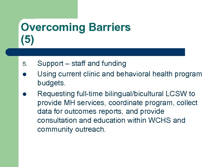 Overcoming Barriers (5) 5. l l Support – staff and funding Using current clinic