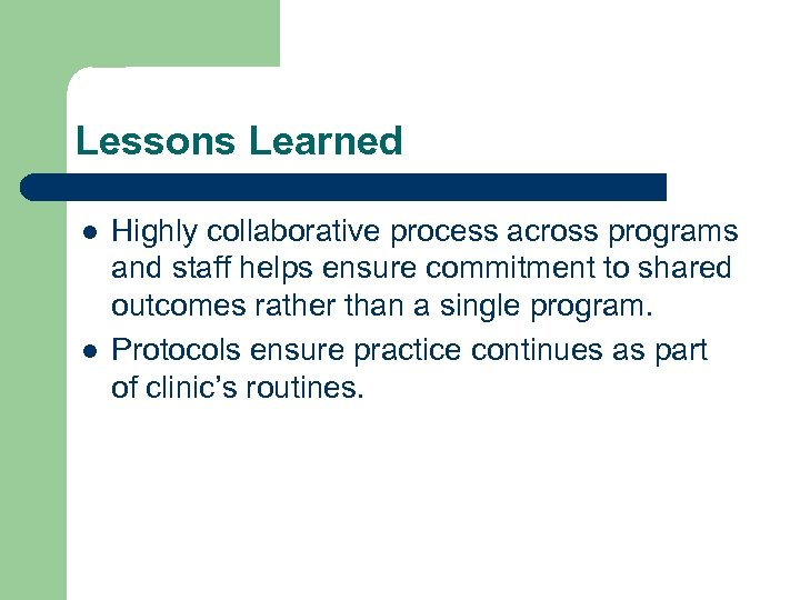 Lessons Learned l l Highly collaborative process across programs and staff helps ensure commitment