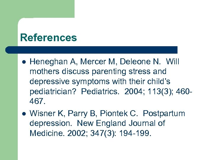 References l l Heneghan A, Mercer M, Deleone N. Will mothers discuss parenting stress