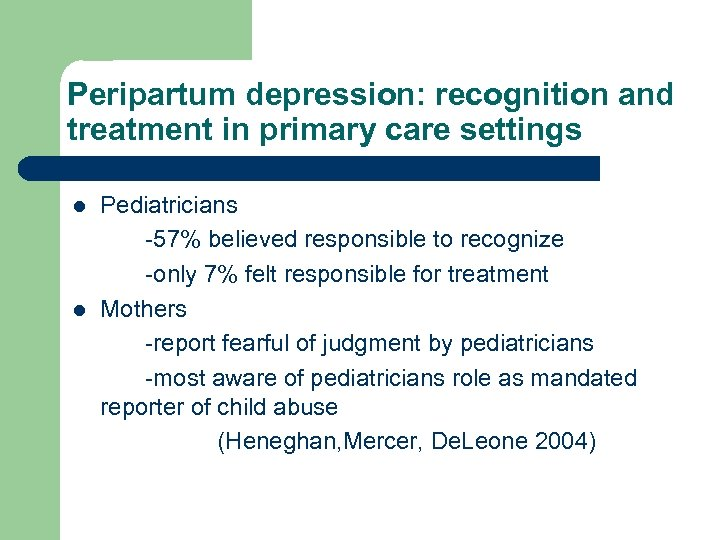 Peripartum depression: recognition and treatment in primary care settings l l Pediatricians -57% believed