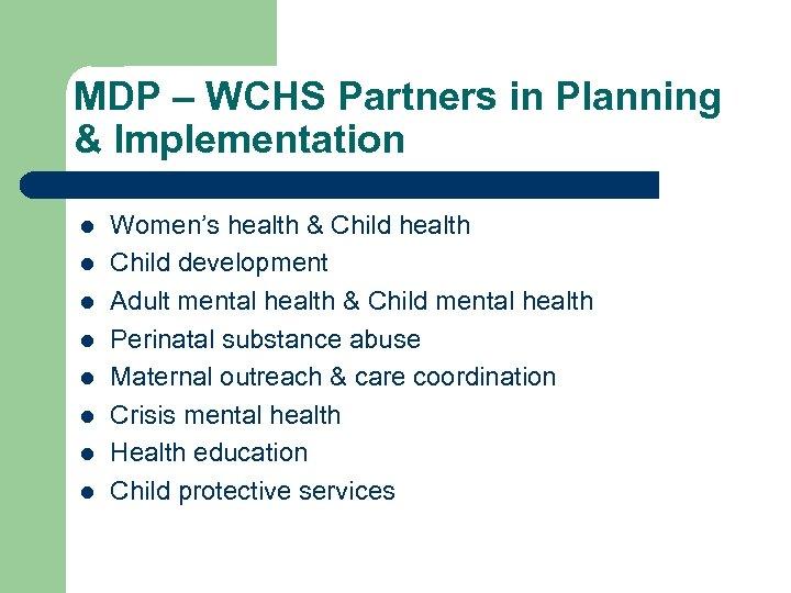 MDP – WCHS Partners in Planning & Implementation l l l l Women's health