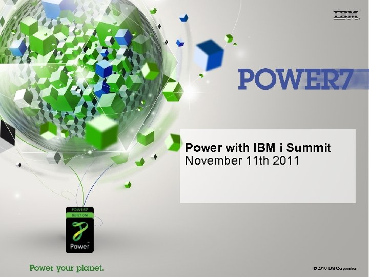 Power with IBM i Summit November 11 th 2011 © 2010 IBM Corporation