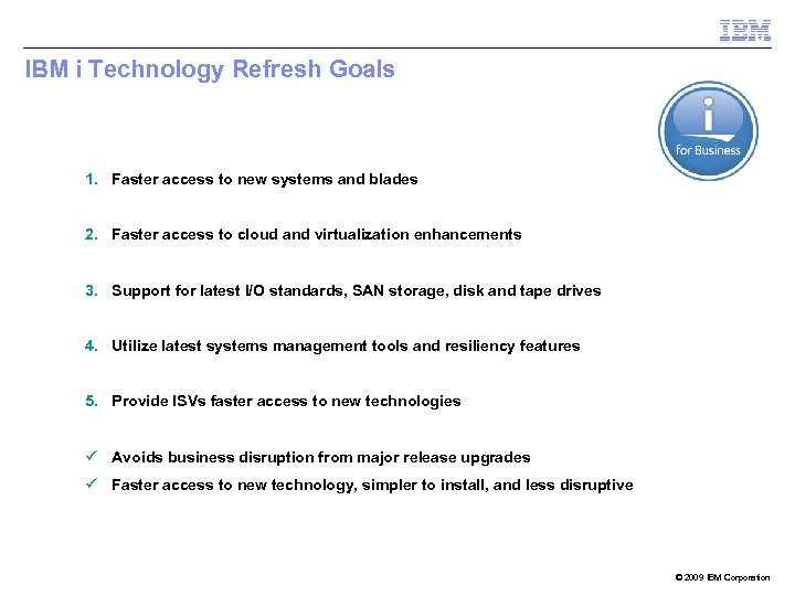 IBM i Technology Refresh Goals 1. Faster access to new systems and blades 2.