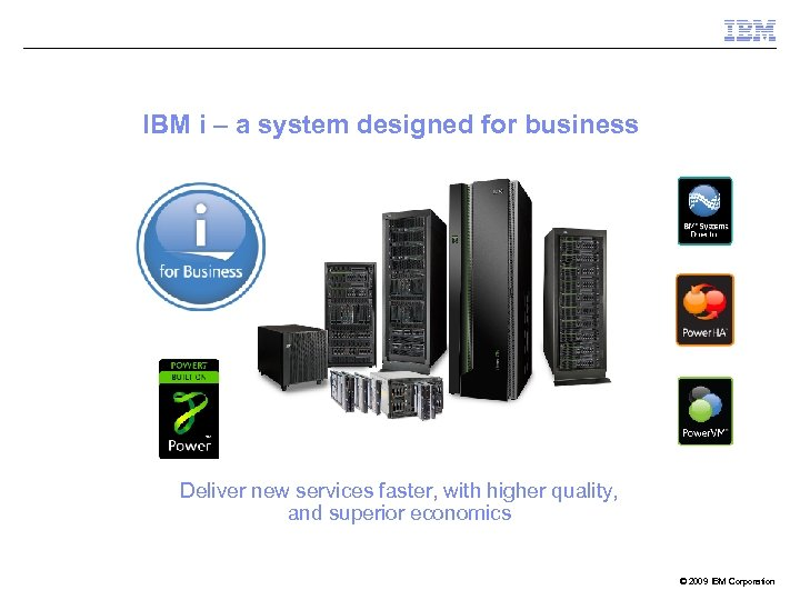 IBM i – a system designed for business Deliver new services faster, with higher