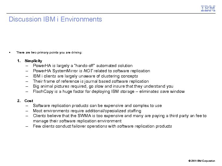 Discussion IBM i Environments § There are two primary points you are driving: