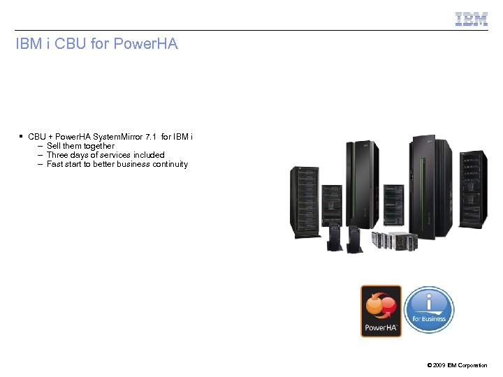 IBM i CBU for Power. HA § CBU + Power. HA System. Mirror 7.