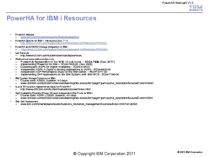 Power. HA Webcast V 1. 0 Power. HA for IBM i Resources § Power.
