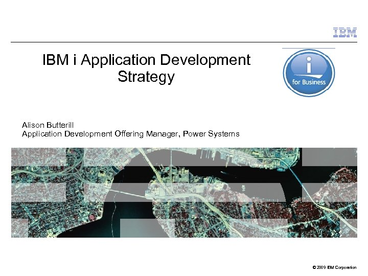 IBM i Application Development Strategy Alison Butterill Application Development Offering Manager, Power Systems ©
