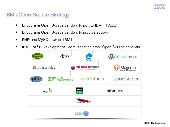 IBM i Open Source Strategy § Encourage Open Source vendors to port to IBM