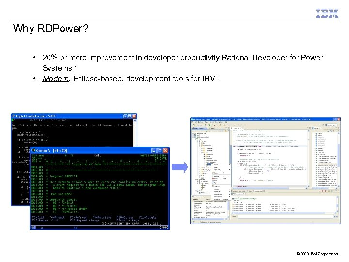 Why RDPower? • 20% or more improvement in developer productivity Rational Developer for Power
