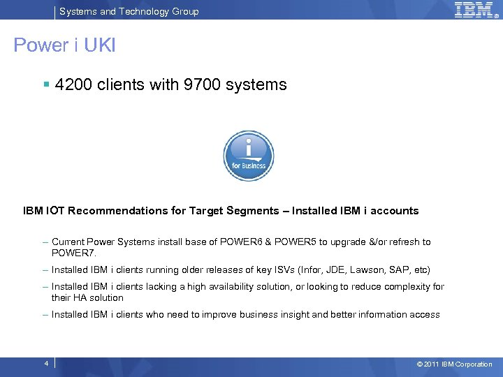 Systems and Technology Group Power i UKI § 4200 clients with 9700 systems IBM