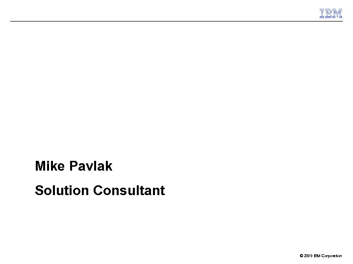 Collaborative Open Source with PHP on IBM i Mike Pavlak Solution Consultant © 2009