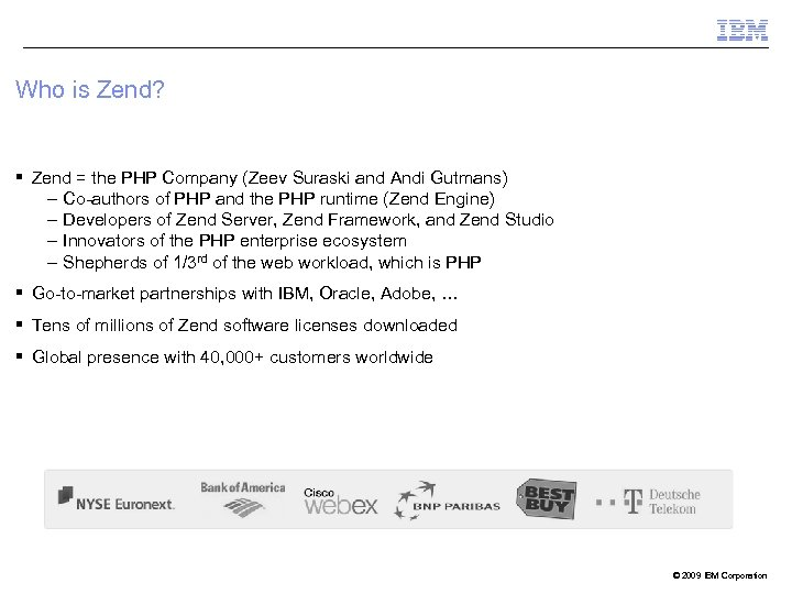 Who is Zend? § Zend = the PHP Company (Zeev Suraski and Andi Gutmans)