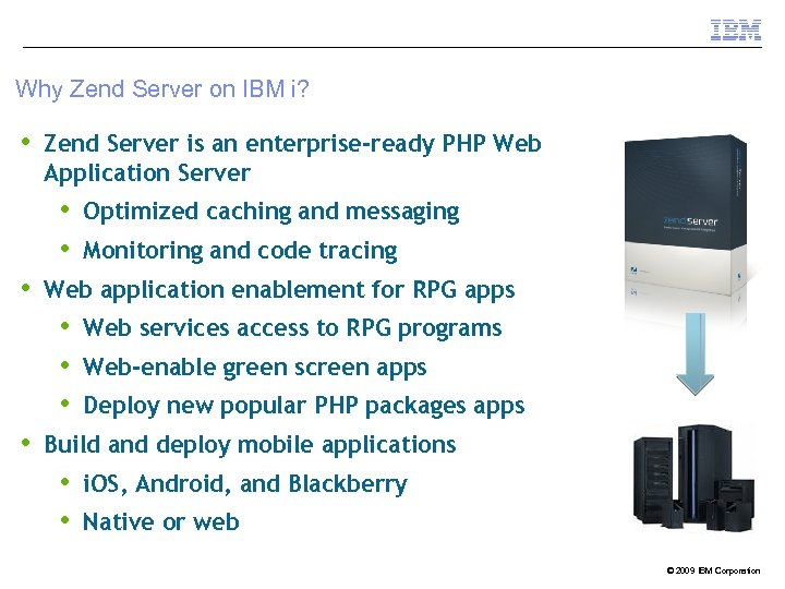 Why Zend Server on IBM i? • Zend Server is an enterprise-ready PHP Web