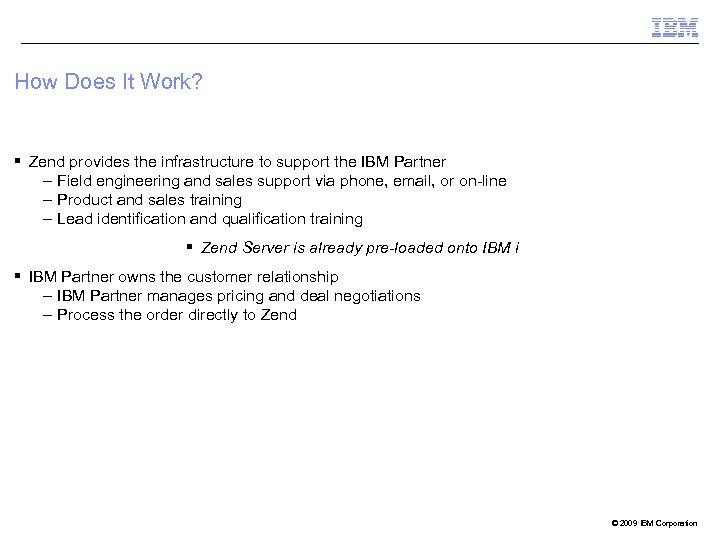 How Does It Work? § Zend provides the infrastructure to support the IBM Partner