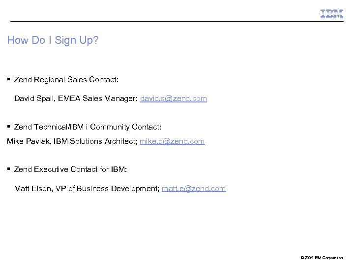 How Do I Sign Up? § Zend Regional Sales Contact: David Spall, EMEA Sales