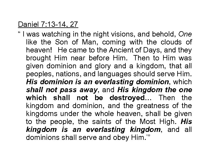 """Daniel 7: 13 -14, 27 """" I was watching in the night visions, and"""