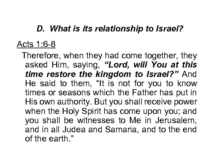 D. What is its relationship to Israel? Acts 1: 6 -8 Therefore, when they