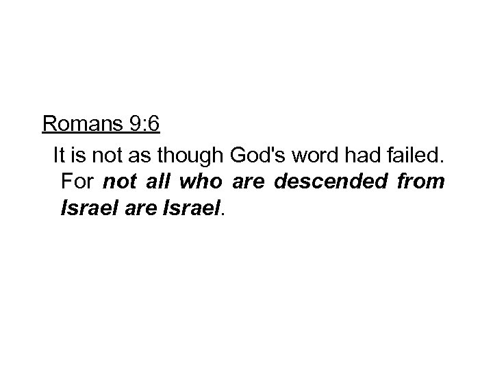 Romans 9: 6 It is not as though God's word had failed. For not