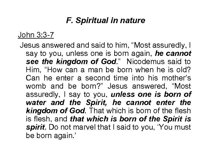F. Spiritual in nature John 3: 3 -7 Jesus answered and said to him,