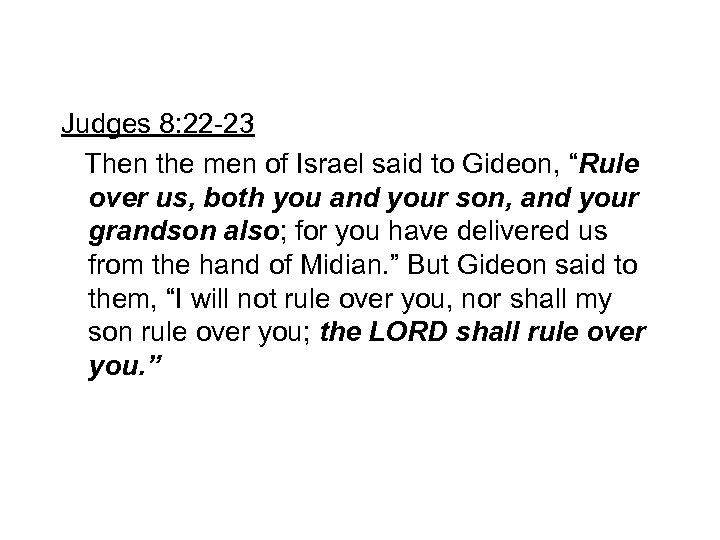 """Judges 8: 22 -23 Then the men of Israel said to Gideon, """"Rule over"""