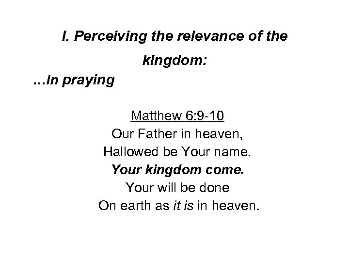 I. Perceiving the relevance of the kingdom: …in praying Matthew 6: 9 -10 Our