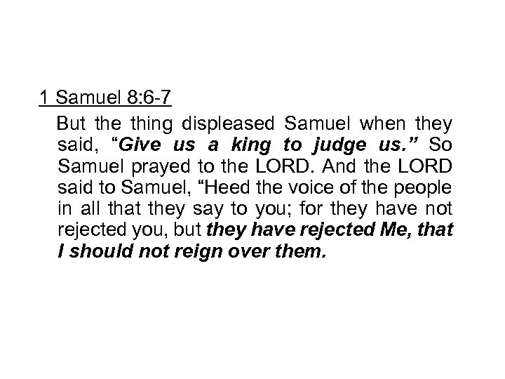 """1 Samuel 8: 6 -7 But the thing displeased Samuel when they said, """"Give"""