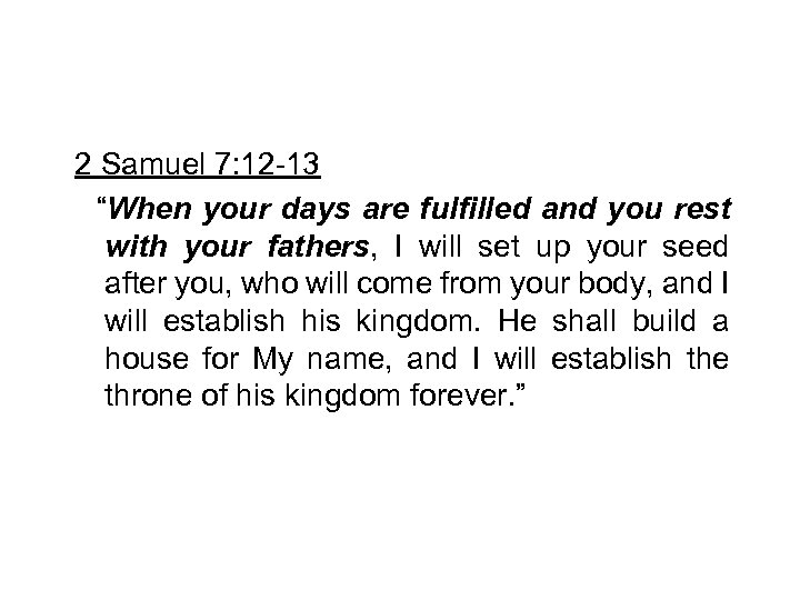 """2 Samuel 7: 12 -13 """"When your days are fulfilled and you rest with"""