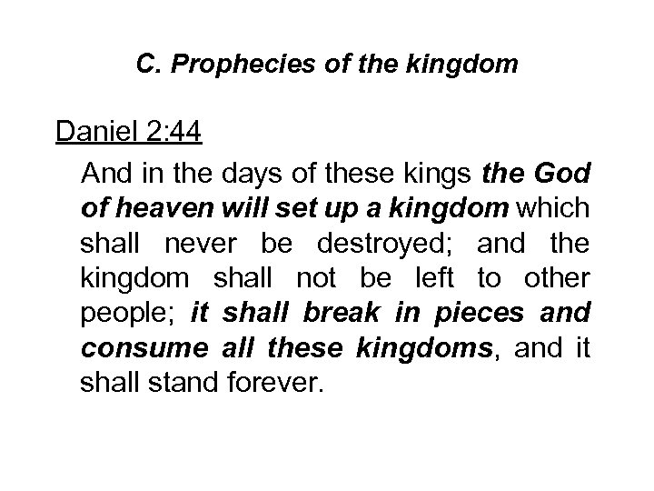 C. Prophecies of the kingdom Daniel 2: 44 And in the days of these