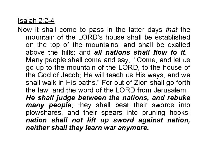 Isaiah 2: 2 -4 Now it shall come to pass in the latter days