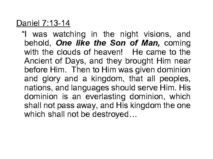 """Daniel 7: 13 -14 """"I was watching in the night visions, and behold, One"""