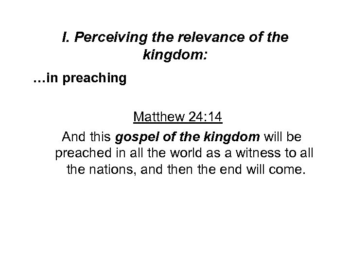 I. Perceiving the relevance of the kingdom: …in preaching Matthew 24: 14 And this