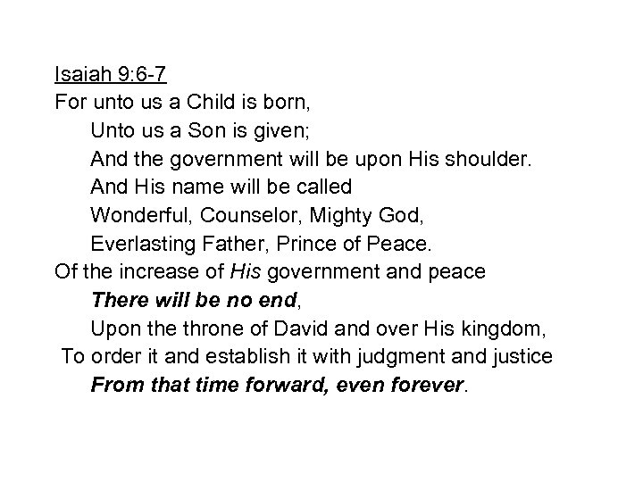 Isaiah 9: 6 -7 For unto us a Child is born, Unto us a